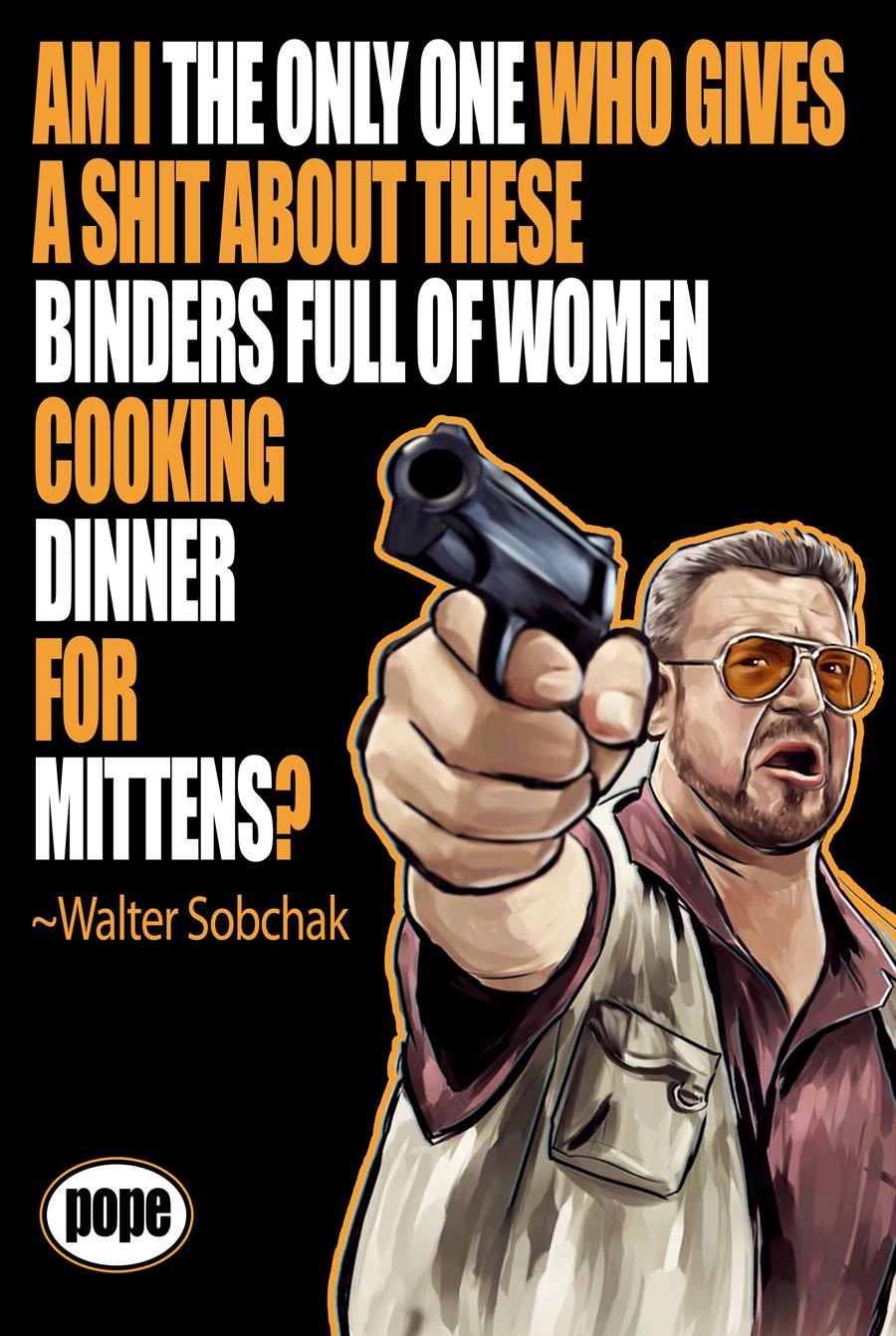 Binders Full Of Women Walter Sobchak